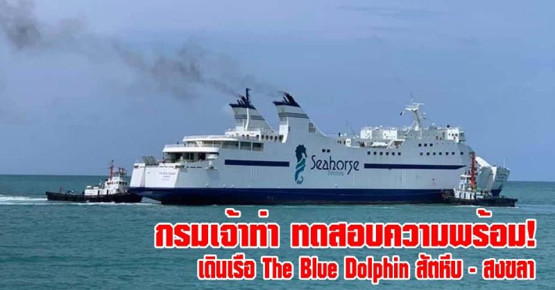 """สงขลา   กรมเจ้าท่า เดินหน้าทดสอบความพร้อมเรือ The Blue Dolphin สร้างความเชื่อมั่นเส้นทางเดินเรือ """"สัตหีบ - สงขลา"""""""